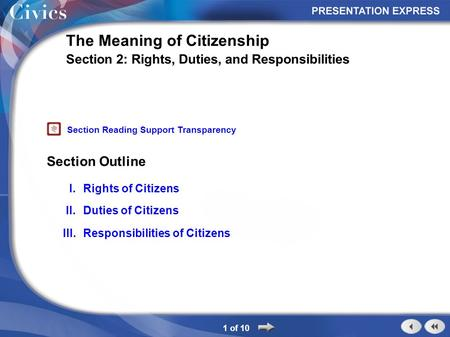 Section Outline 1 of 10 The Meaning of Citizenship Section 2: Rights, Duties, and Responsibilities I.Rights of Citizens II.Duties of Citizens III.Responsibilities.