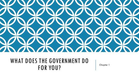WHAT DOES THE GOVERNMENT DO FOR YOU? Chapter 1. WHAT IS CIVICS? GOVERNMENT FOR THE PEOPLE, BY THE PEOPLE The study of the rights and duties of citizens.