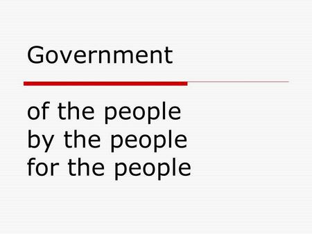 Government of the people by the people for the people.