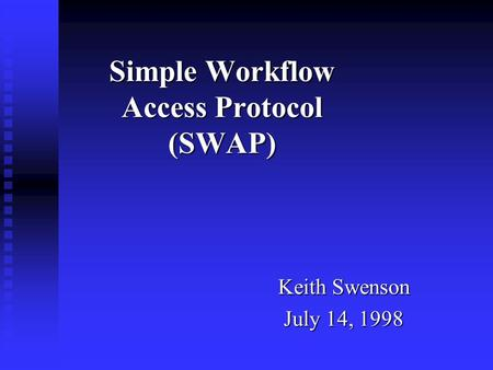 Simple Workflow Access Protocol (SWAP) Keith Swenson July 14, 1998.