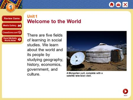 Welcome to the World There are five fields of learning in social studies. We learn about the world and its people by studying geography, history, economics,