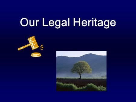 Our Legal Heritage. Law and Civilizations Laws in the form of community enforced rules have existed since people began to interact. Most were based on.