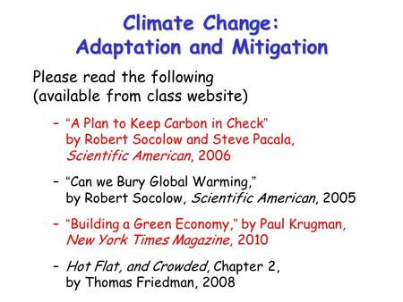"Climate Change: Adaptation and Mitigation Please read the following (available from class website) –""A Plan to Keep Carbon in Check"" by Robert Socolow."