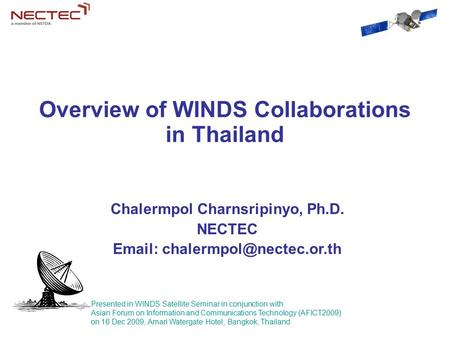 Overview of WINDS Collaborations in Thailand Chalermpol Charnsripinyo, Ph.D. NECTEC   Presented in WINDS Satellite Seminar.