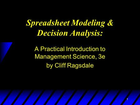 1 Spreadsheet Modeling & Decision Analysis: A Practical Introduction to Management Science, 3e by Cliff Ragsdale.