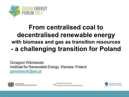From centralised coal to decentralised renewable energy with biomass and gas as transition resources - a challenging transition for Poland Grzegorz Wiśniewski.