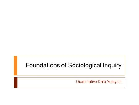 Foundations of Sociological Inquiry Quantitative Data Analysis.