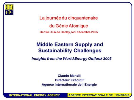INTERNATIONAL ENERGY AGENCY AGENCE INTERNATIONALE DE L'ENERGIE Middle Eastern Supply and Sustainability Challenges Insights from the World Energy Outlook.