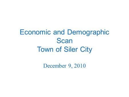 Economic and Demographic Scan Town of Siler City December 9, 2010.