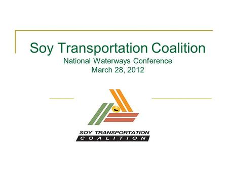 Soy Transportation Coalition National Waterways Conference March 28, 2012.