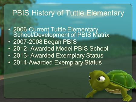 PBIS History of Tuttle Elementary 2006-Current Tuttle Elementary School/Development of PBIS Matrix 2007-2008 Began PBIS 2012- Awarded Model PBIS School.