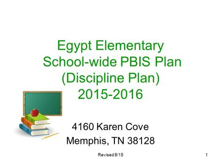 Egypt Elementary School-wide PBIS Plan (Discipline Plan) 2015-2016 4160 Karen Cove Memphis, TN 38128 Revised 8/151.