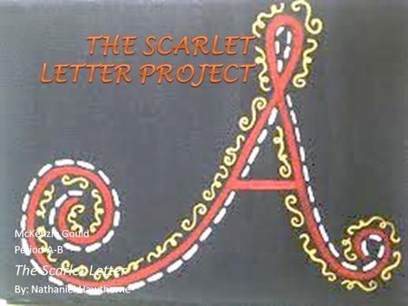 McKenzie Gould Period A-B The Scarlet Letter By: Nathaniel Hawthorne.