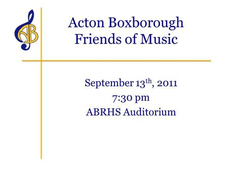 Acton Boxborough Friends of Music September 13 th, 2011 7:30 pm ABRHS Auditorium.