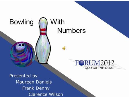 Bowling With Numbers Presented by Maureen Daniels Frank Denny Clarence Wilson.