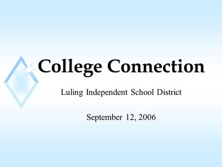 College Connection Luling Independent School District September 12, 2006.
