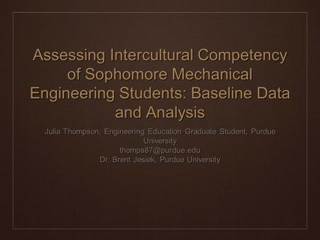 Assessing Intercultural Competency of Sophomore Mechanical Engineering Students: Baseline Data and Analysis Julia Thompson, Engineering Education Graduate.