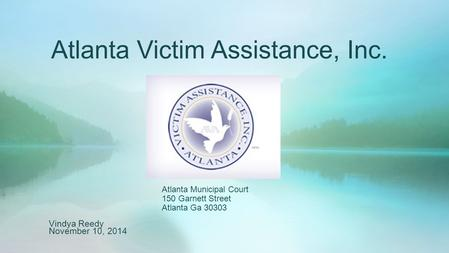 Atlanta Victim Assistance, Inc. Vindya Reedy November 10, 2014 Atlanta Municipal Court 150 Garnett Street Atlanta Ga 30303.