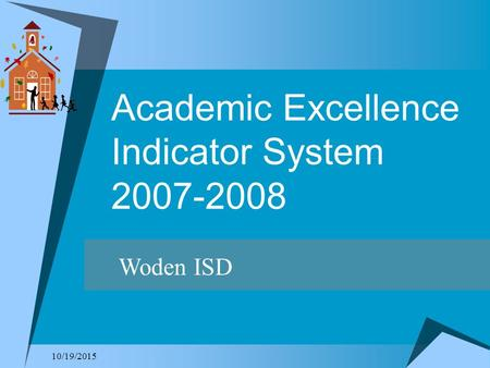 10/19/2015 Academic Excellence Indicator System 2007-2008 Woden ISD.