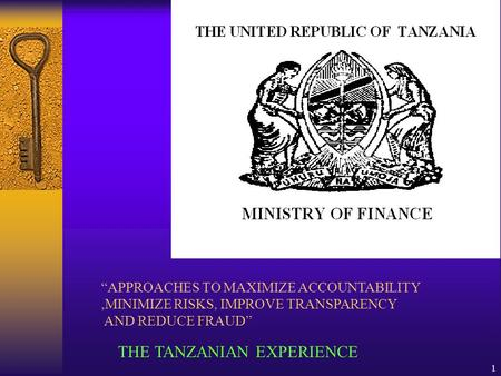 "1 ""APPROACHES TO MAXIMIZE ACCOUNTABILITY,MINIMIZE RISKS, IMPROVE TRANSPARENCY AND REDUCE FRAUD"" THE TANZANIAN EXPERIENCE."