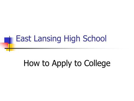 East Lansing High School How to Apply to College.