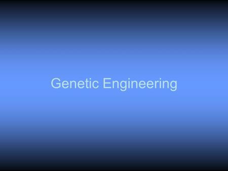 Genetic Engineering. What is genetic engineering? Application of molecular genetics for practical purposes Used to – identify genes for specific traits.