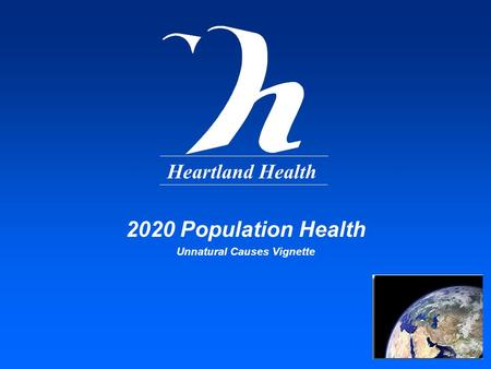 Heartland Health 2020 Population Health Unnatural Causes Vignette.