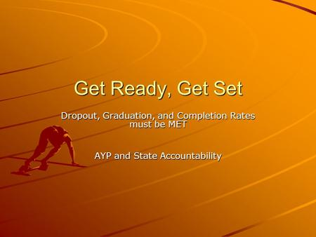 Get Ready, Get Set Dropout, Graduation, and Completion Rates must be MET AYP and State Accountability.