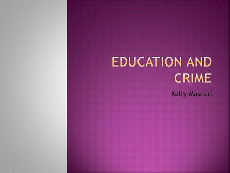 Kelly Mascari.  Are there more crimes committed by non High School graduates than High School graduates?