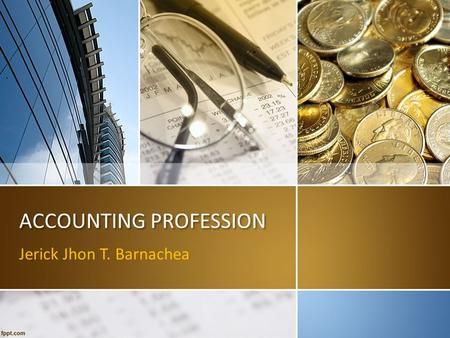ACCOUNTING PROFESSION Jerick Jhon T. Barnachea. Topics to be Covered Accounting Career in Accounting Branches of Accounting Types of Business.
