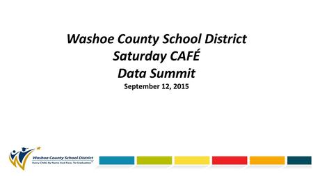 Washoe County School District Saturday CAFÉ Data Summit September 12, 2015.