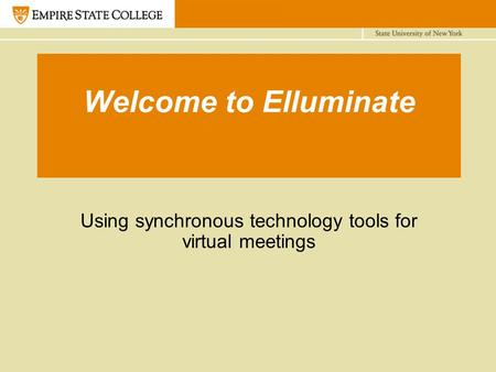 Welcome to Elluminate Using synchronous technology tools for virtual meetings.