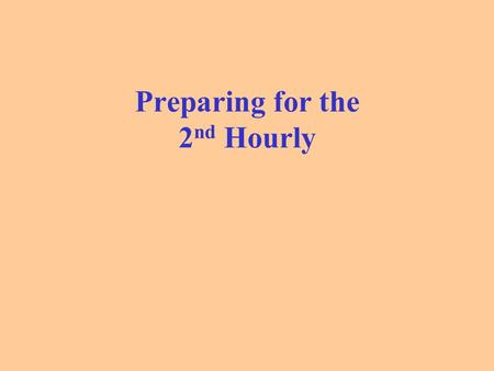 Preparing for the 2 nd Hourly. What is an hourly? An hourly is the same thing as an in-class test. How many problems will be on the hourly? There will.