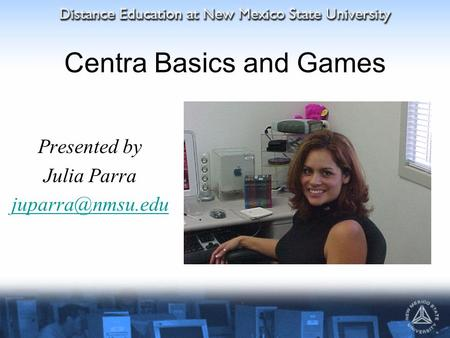 Centra Basics and Games Presented by Julia Parra