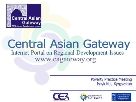 Poverty Practice Meeting Issyk Kul, Kyrgyzstan. «Central Asian Gateway» Portal Regional portal provides comprehensive information on various development.