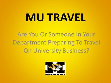 MU TRAVEL Are You Or Someone In Your Department Preparing To Travel On University Business?