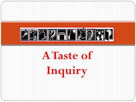 "A Taste of Inquiry. ""When learning is active the learner is seeking something in answer to a question, information to solve a problem, or a way to do."