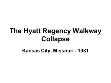 The Hyatt Regency Walkway Collapse Kansas City, Missouri - 1981.