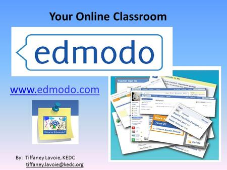 Your Online Classroom  By: Tiffaney Lavoie, KEDC