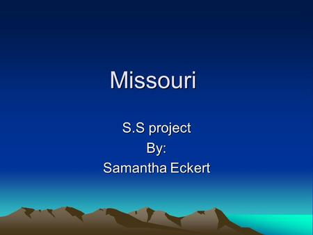 Missouri S.S project By: Samantha Eckert. State capital and abbreviation State capital and abbreviation Jefferson city MO.
