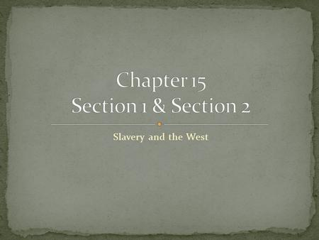 Slavery and the West. Problem 1 = 11 free states, 11 slave states Missouri requested to enter the union as a slave state This would have made representation.