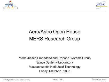 MIT Dept of Aeronautics and Astronautics March 21, 2003 Graduate Open House Aero/Astro Open House MERS Research Group Model-based Embedded and Robotic.
