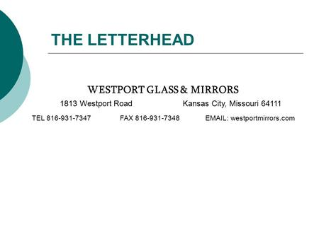 THE LETTERHEAD WESTPORT GLASS & MIRRORS 1813 Westport RoadKansas City, Missouri 64111 TEL 816-931-7347FAX 816-931-7348EMAIL: westportmirrors.com.
