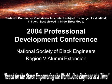 2004 Professional Development Conference National Society of Black Engineers Region V Alumni Extension Tentative Conference Overview – All content subject.