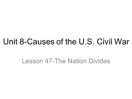 Unit 8-Causes of the U.S. Civil War