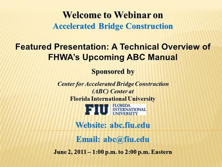 Welcome to Webinar on Accelerated Bridge Construction Featured Presentation: A Technical Overview of FHWA's Upcoming ABC Manual Sponsored by Center for.