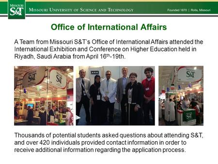 Office of International Affairs A Team from Missouri S&T's Office of International Affairs attended the International Exhibition and Conference on Higher.