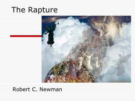 "The Rapture Robert C. Newman. The term ""rapture""  A very special use in theology  Not the usual ""state of being carried away, by joy, love, etc."" "