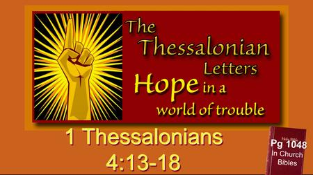 1 Thessalonians 4:13-18 Pg 1048 In Church Bibles.