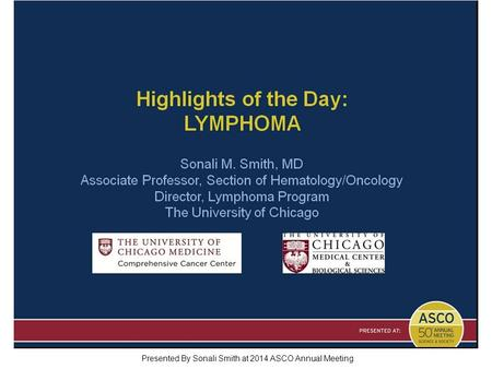 Highlights of the Day: LYMPHOMA Presented By Sonali Smith at 2014 ASCO Annual Meeting.